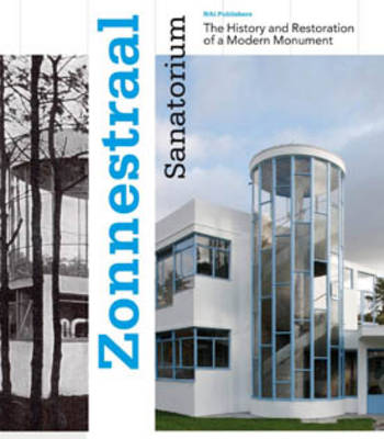 Zonnestraal Sanatorium: The History and Restoration of a Modern Monument (Hardback)