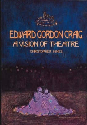 Edward Gordon Craig: A Vision of Theatre - Contemporary Theatre Studies v.28 (Hardback)