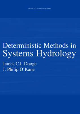 Deterministic Methods in Systems Hydrology: IHE Delft Lecture Note Series - UNESCO-IHE Lecture Note Series (Hardback)