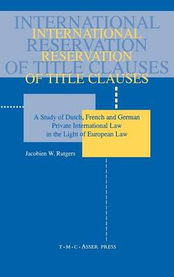 International Reservation of Title Clauses: A Study of Dutch, French, and German Private International Law in the Light of European Law (Paperback)