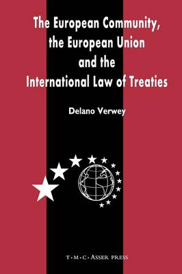 The European Community, the European Union and the International Law of Treaties: A Comparative Legal Analysis of the Community and Union's External Treaty-Making Practice (Paperback)