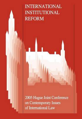 International Institutional Reform: 2005 Hague Joint Conference on Issues of International Law (Paperback)