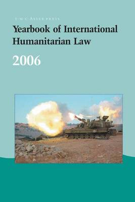 Yearbook of International Humanitarian Law - 2006 2006: v. 9 - Yearbook of International Humanitarian Law 9 (Hardback)