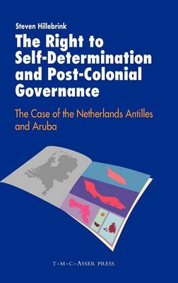 The Right to Self-determination and Post-colonial Governance: The Case of the Netherlands Antilles and Aruba (Hardback)