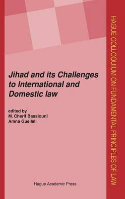 Jihad: Challenges to International and Domestic Law - Hague Colloquium on Fundamental Principles of Law Series (Hardback)
