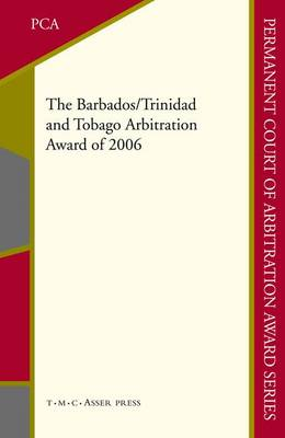 The Barbados/Trinidad and Tobago Arbitration Award of 2006 - Permanent Court of Arbitration Award Series 6 (Hardback)