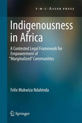 Indigenousness in Africa: A Contested Legal Framework for Empowerment of 'marginalized' Communities (Hardback)