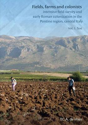 Fields, Farms and Colonists: Intensive Field Survey and Early Roman Colonization in the Pontine Region, Central Italy (Paperback)