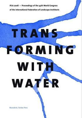 Transforming with Water: Proceedings of the IFLA World Congress 2008 (Paperback)