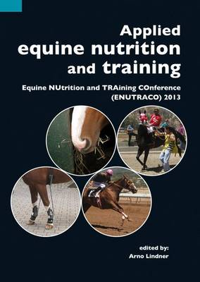 Applied Equine Nutrition and Training: Equine Nutrition and Training Conference (ENUTRACO) 2013 (Paperback)