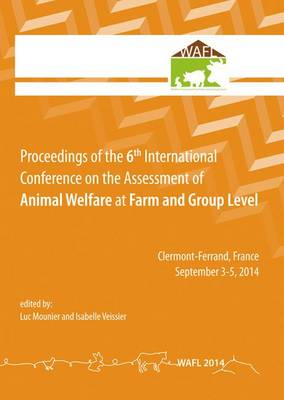 Proceedings of the 6th International Conference on the Assessment of Animal Welfare at the Farm and Group Level 2014 (Paperback)