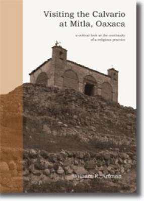 Visiting the Calvario at Mitla, Oaxaca: A Critical Look at the Continuity of a Religious Practice (Paperback)