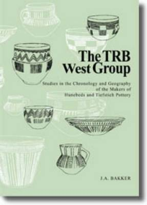 The TRB West Group: Studies in the Chronology and Geography of the Hunebeds and Tiefstich Pottery (Paperback)