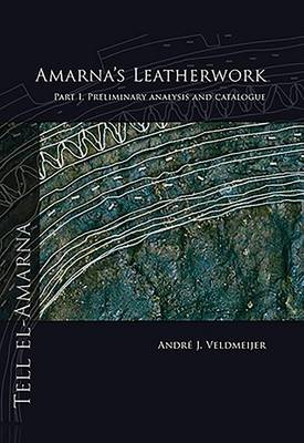 Amarna's Leatherwork: Pt. 1: Preliminary Analysis and Catalogue (Paperback)
