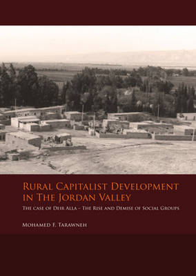 Rural Capitalist Development in the Jordan Valley: The Case of Deir Alla - the Rise and Demise of Social Groups (Paperback)