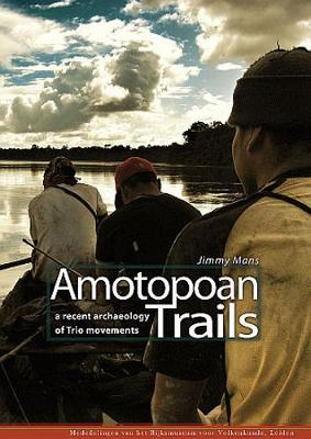 Amotopoan Trails: A Recent Archaeology of Trio Movements (Paperback)