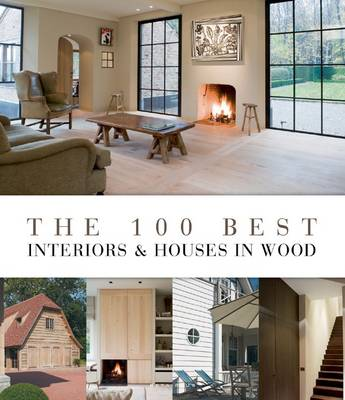 The 100 Best Interiors and Houses in Wood (Hardback)