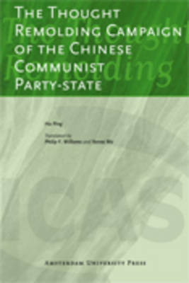 The Thought Remolding Campaign of the Chinese Communist Party State - ICAS Publications Series (Paperback)