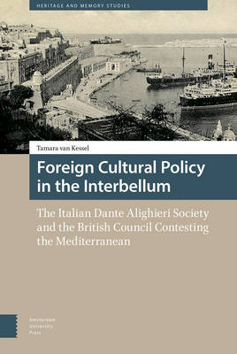 Cover Foreign Cultural Policy in the Interbellum: The Italian Dante Alighieri Society and the British Council Contesting the Mediterranean - Heritage and Memory Studies