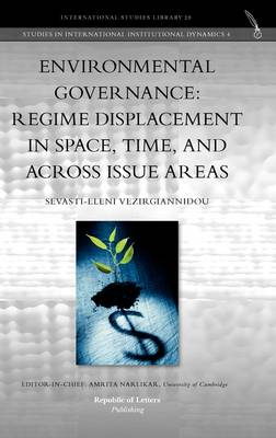 Environmental Governance: Regime Displacement in Space, Time, and Across Issue Areas (Hardback)
