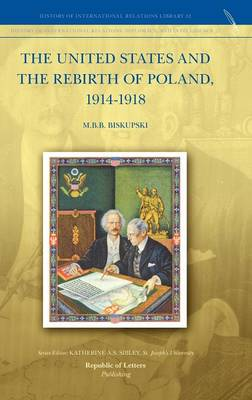 The United States and the Rebirth of Poland, 1914-1918 (Hardback)