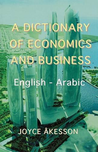A Dictionary of Economics and Business, English - Arabic (Paperback)
