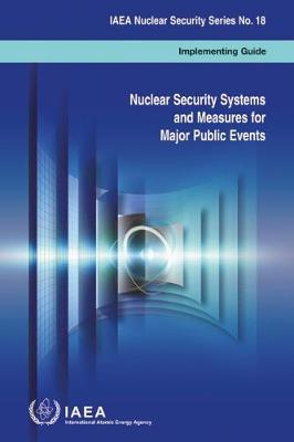 Nuclear Security Systems and Measures for Major Public Events: Implementing Guide - IAEA Nuclear Security Series 18 (Paperback)