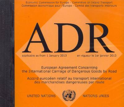 ADR Applicable as from 1 January 2013: European Agreement Concerning the International Carriage of Dangerous Goods by Road (CD-ROM)