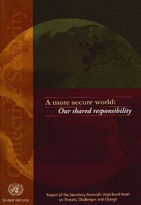 A More Secure World,Our Shared Responsibility,Report of the [secretary-general's] High-level Panel on Threats,Challenges and Change. United Nations (Paperback)