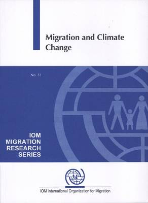 Migration and Climate Change - IOM Migration Research Series No. 31 (Paperback)