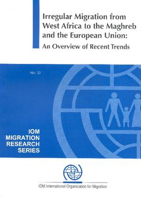Irregular Migration from West Africa to the Maghreb and the European - IOM Migration Research Series No. 32 (Paperback)