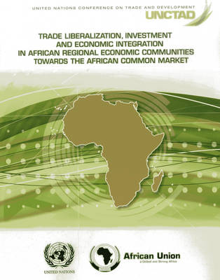 Trade Liberalization, Investment and Economic Integration in African Regional Economic Communities Towards the African Common Market (Paperback)