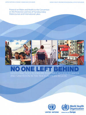 No One Left Behind: Good Practices to Ensure Equitable Access to Water and Sanitation in the Pan-European Region (Paperback)