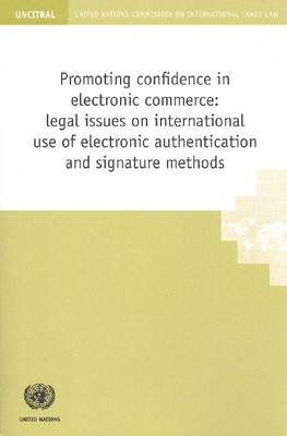 Promoting Confidence in Electronic Commerce: Legal Issues on International Use of Electronic Authentication and Signature Methods (Paperback)
