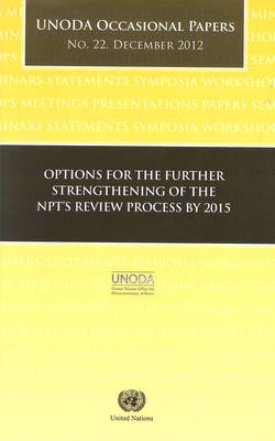 Options for the Further Strengthening of the NPT's Review Process by 2015: Unoda Occasional Papers No.22 (Paperback)