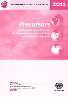 Precursors and Chemicals Frequently Used in the Illicit Manufacture of Narcotic Drugs and Psychotropic Substances: Report of the International Narcotics Control Board for 2011 on the Implementation of Article 12 of the United Nations Convention Against Illicit Traffic in Narcotic Drugs and Psychotropic Substances of 1988 (Paperback)