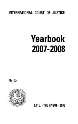 Yearbook of the International Court of Justice 2007-2008 - International Court of Justice Yearbook 62 (Paperback)