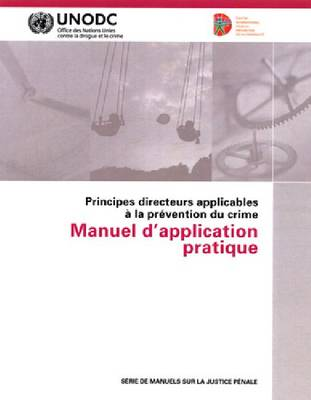 Principes Directeurs Applicables a LA Prevention Du Crime: Manuel D'Application Pratique (Paperback)