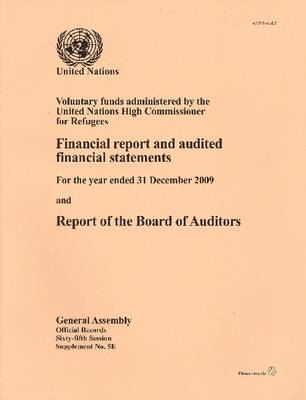 Voluntary Funds Administered by the United Nations High Commissioner for Refugees : Financial Report and Audited Financial Statements for the Year Ended 31 December 2009 and Report of the Board of Auditors (Paperback)