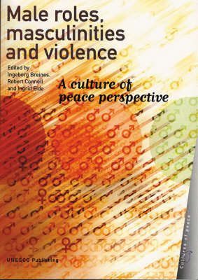 Male Roles, Masculinities and Violence: A Culture of Peace Perspective - Cultures of Peace (Paperback)