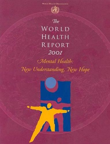 The World Health Report 2001: Mental Health: New Understanding, New Hope - World Health Report (Paperback)