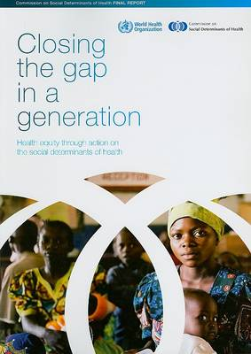 Closing the Gap in a Generation: Health Equity Through Action on the Social Determinants of Health: Final Report of the Commission on Social Determinants of Health (Paperback)