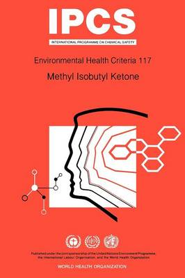Methyl Isobutyl Ketone - Environmental Health Criteria No 117 (Paperback)