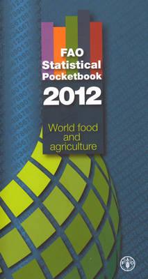 FAO Statistical Pocketbook: 2012: World Food and Agriculture - FAO Statistical Pocketbook (Paperback)