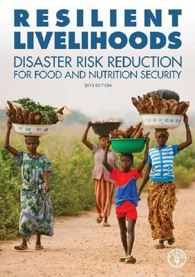 Resilient Livelihoods: Disaster Risk Reduction for Food and Nutrition Security (Paperback)