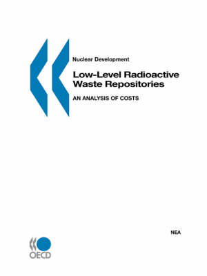 Low-Level Radioactive Waste Repositories: An Analysis of Costs - Nuclear Development (Paperback)