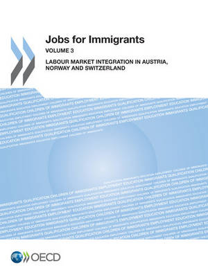 Jobs for Immigrants: Vol. 3: Labour Market Integration in Austria, Norway and Switzerland (Paperback)