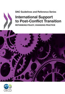 International Support to Post-conflict Transition: Rethinking Policy, Changing Practice - DAC Guidelines and Reference Series (Paperback)