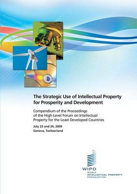 The Strategic Use of Intellectual Property for Prosperity and Development: Compendium of the Proceedings of the High-Level Forum on Intellectual Prope (Paperback)