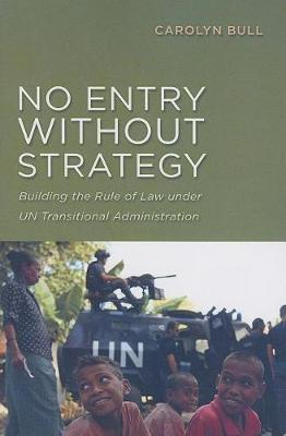 No Entry without Strategy: Building the Rule of Law Under UN Transitional Administration (Paperback)